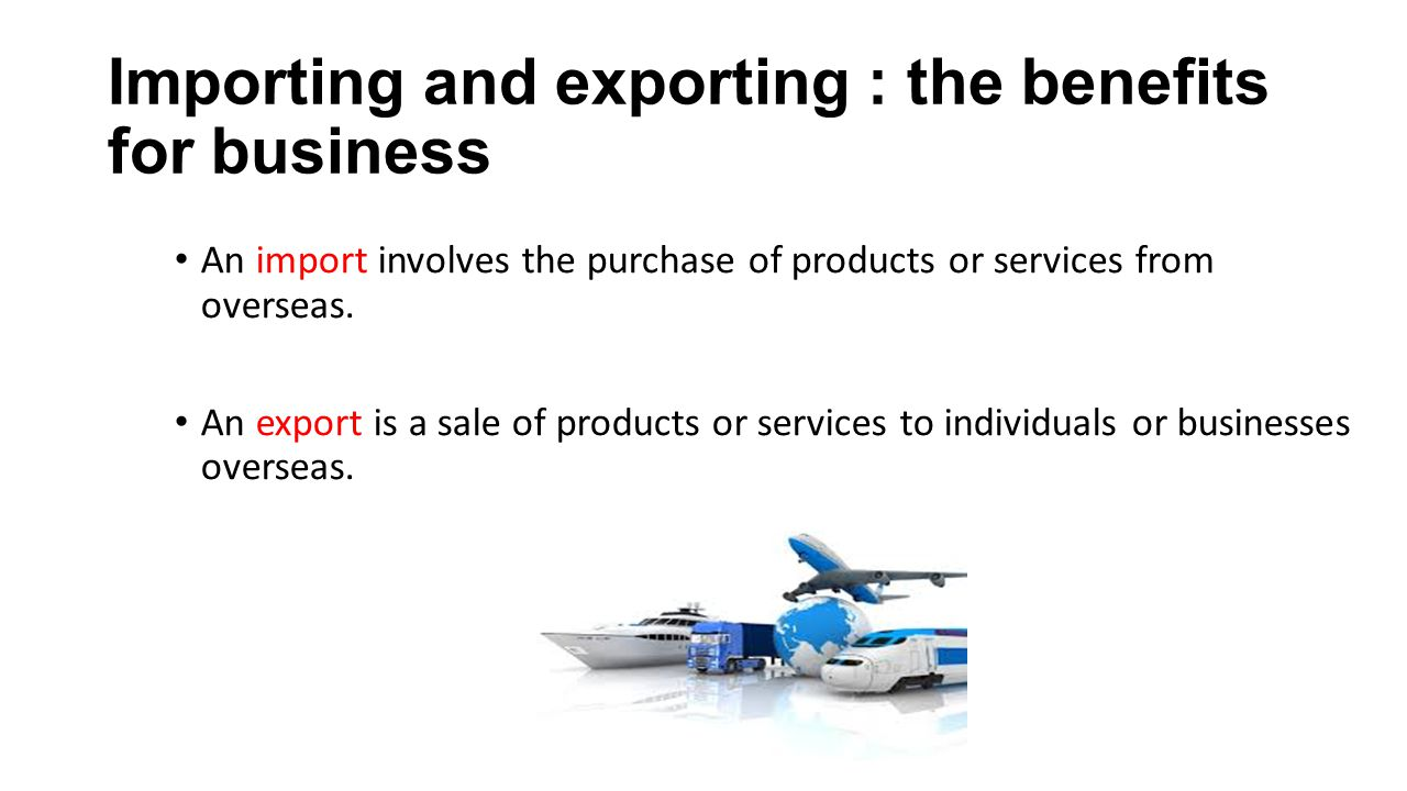 Importing and exporting : the benefits for business