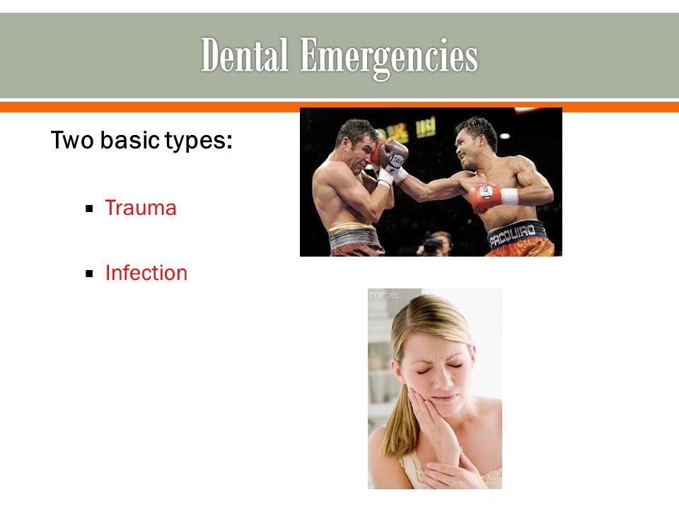 Dental Emergencies Two basic types: Trauma Infection