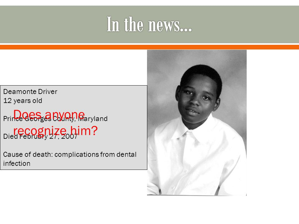 In the news… Does anyone recognize him Deamonte Driver 12 years old