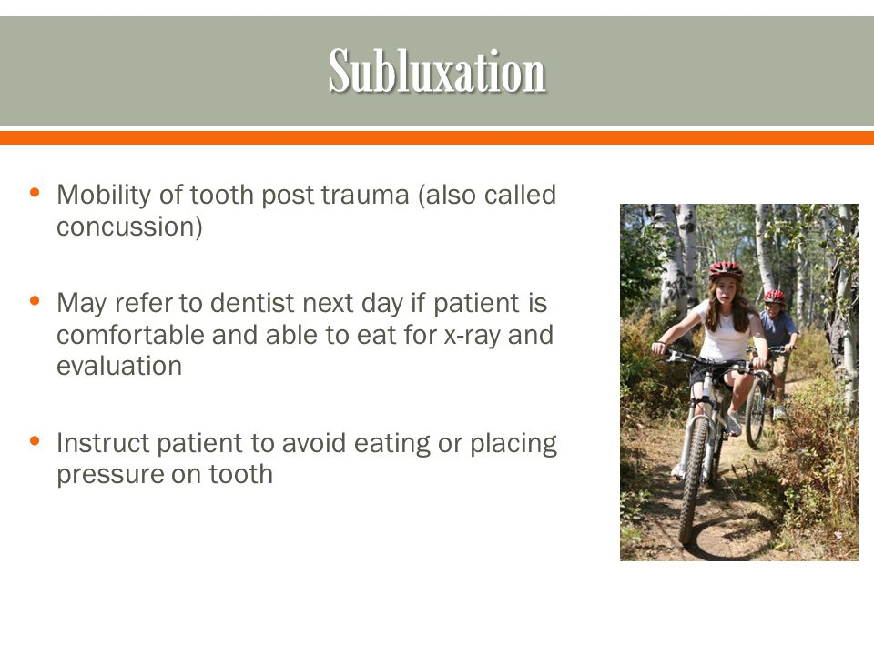 Subluxation Mobility of tooth post trauma (also called concussion)
