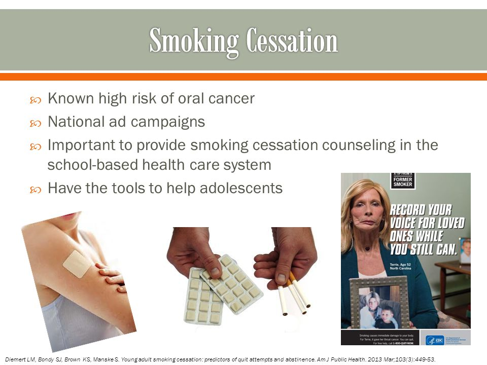 Smoking Cessation Known high risk of oral cancer National ad campaigns