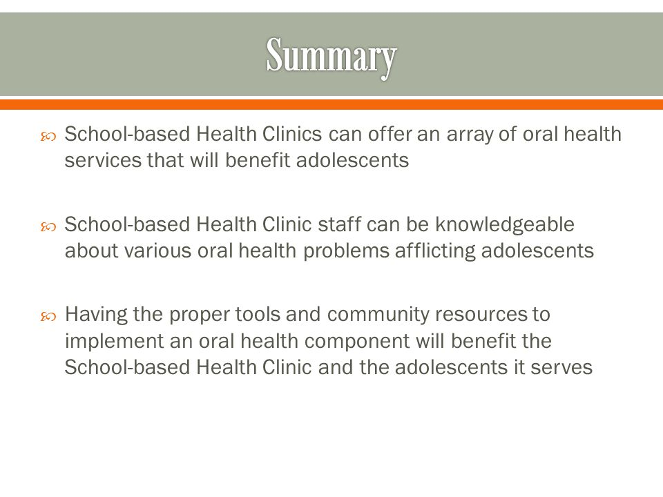 Summary School-based Health Clinics can offer an array of oral health services that will benefit adolescents.