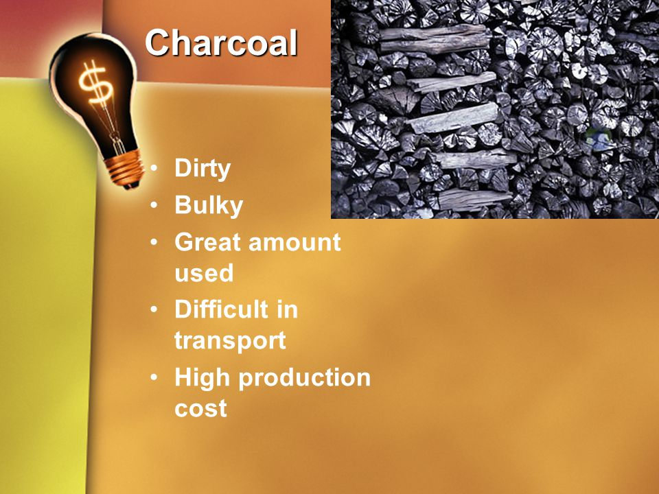 Charcoal Dirty Bulky Great amount used Difficult in transport