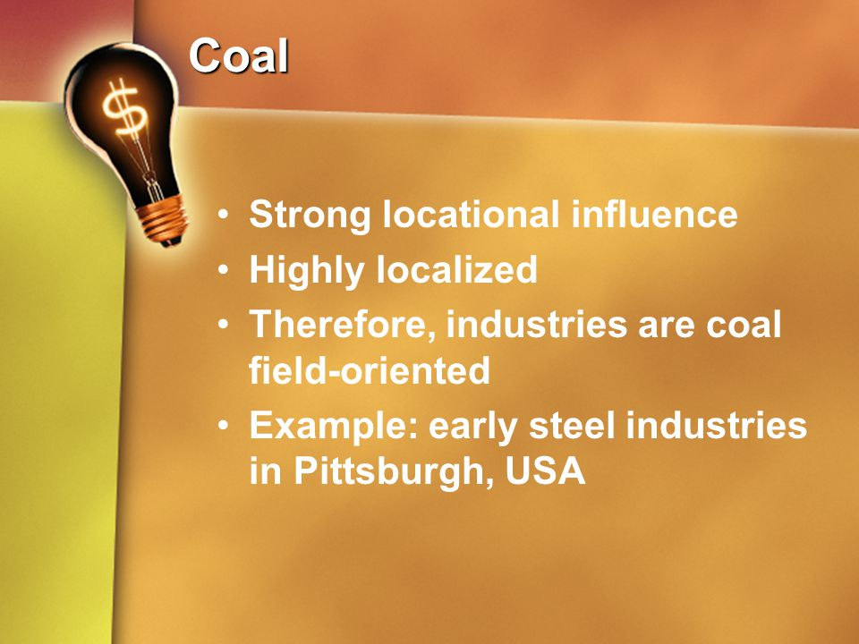 Coal Strong locational influence Highly localized