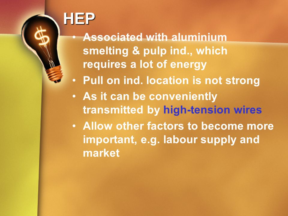 HEP Associated with aluminium smelting & pulp ind., which requires a lot of energy. Pull on ind. location is not strong.