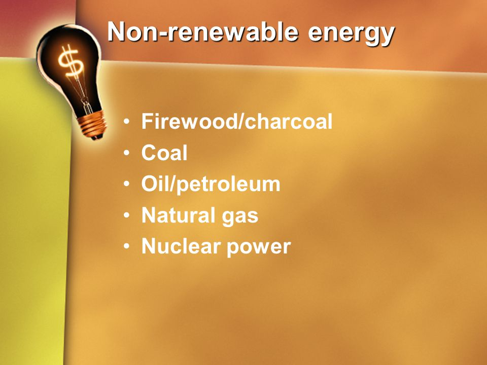 Non-renewable energy Firewood/charcoal Coal Oil/petroleum Natural gas