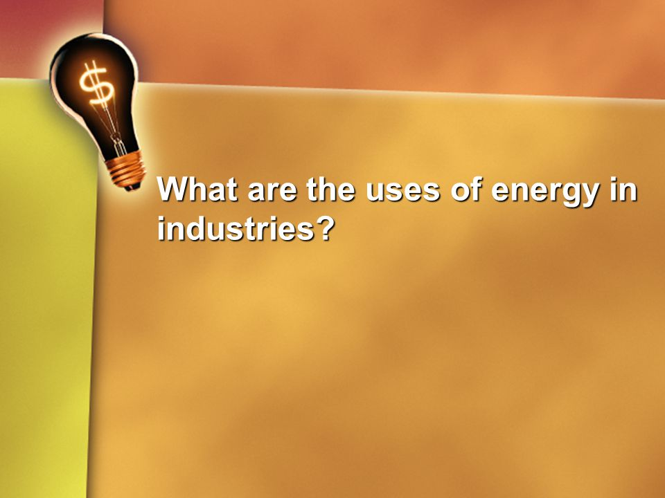What are the uses of energy in industries
