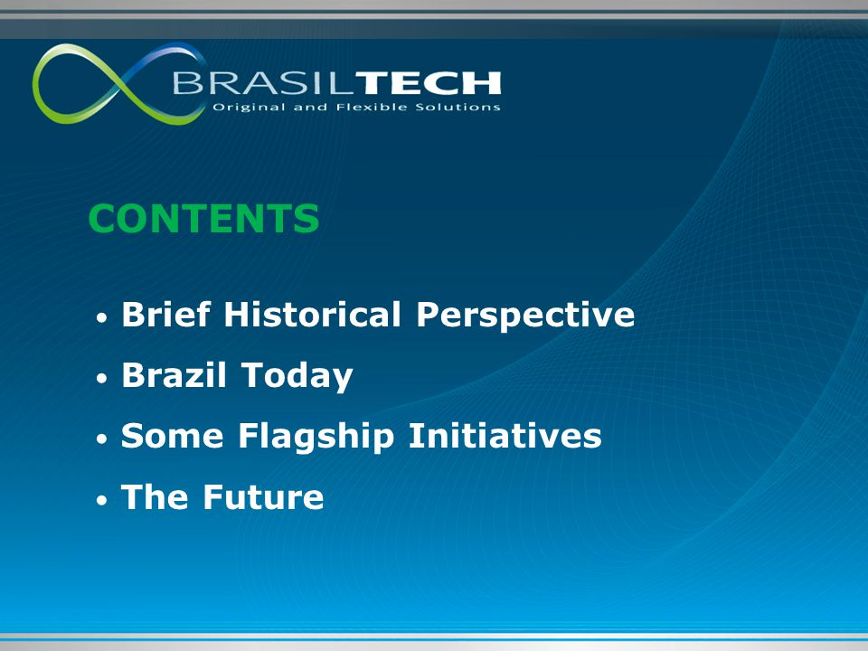 CONTENTS Brief Historical Perspective Brazil Today