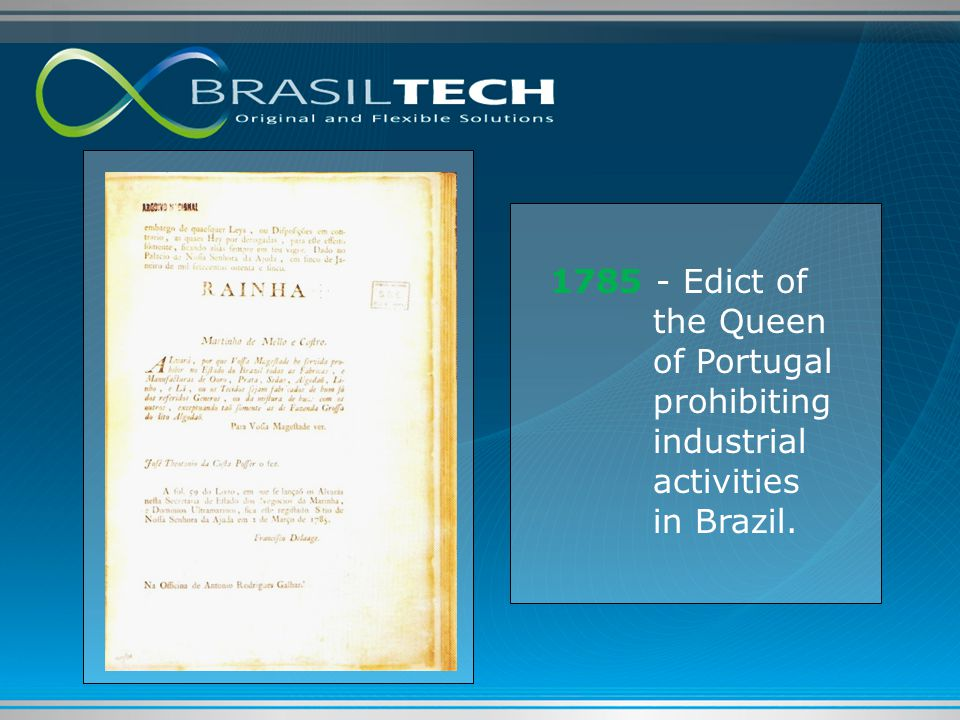 1785 - Edict of the Queen of Portugal prohibiting industrial activities in Brazil.