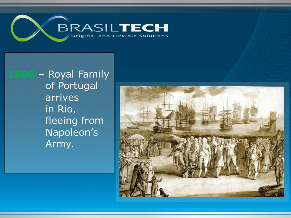 1808 – Royal Family of Portugal arrives in Rio, fleeing from Napoleon's Army.