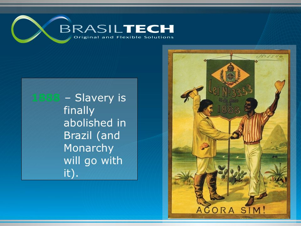 1888 – Slavery is finally abolished in Brazil (and Monarchy will go with it).