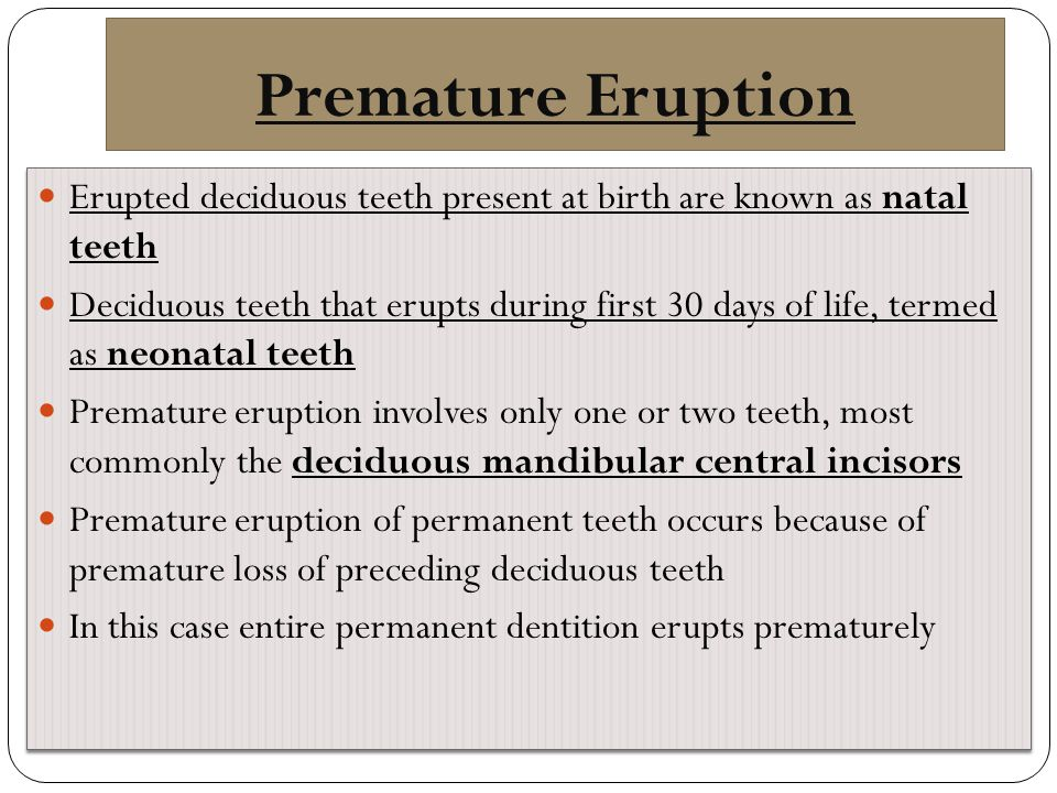 Premature Eruption Erupted deciduous teeth present at birth are known as natal teeth.
