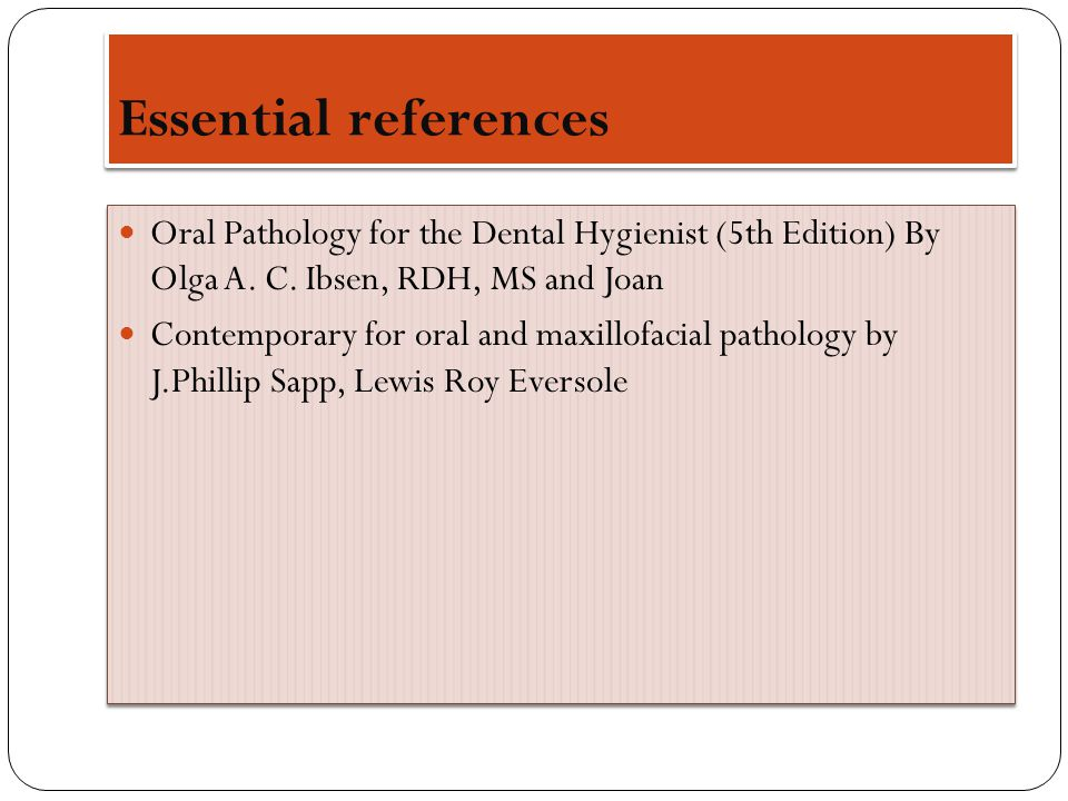 Essential references Oral Pathology for the Dental Hygienist (5th Edition) By Olga A. C. Ibsen, RDH, MS and Joan.