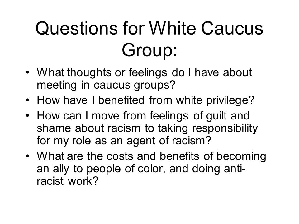 Questions for White Caucus Group: