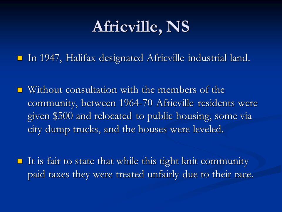 Africville, NS In 1947, Halifax designated Africville industrial land.