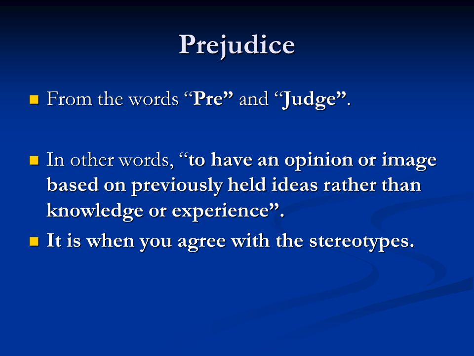 Prejudice From the words Pre and Judge .