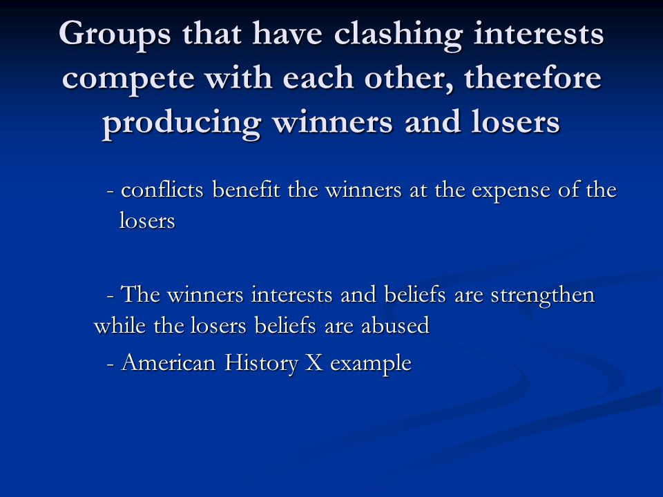 Groups that have clashing interests compete with each other, therefore producing winners and losers