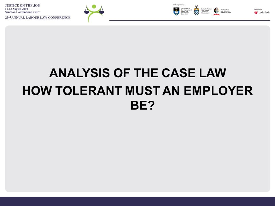 ANALYSIS OF THE CASE LAW HOW TOLERANT MUST AN EMPLOYER BE