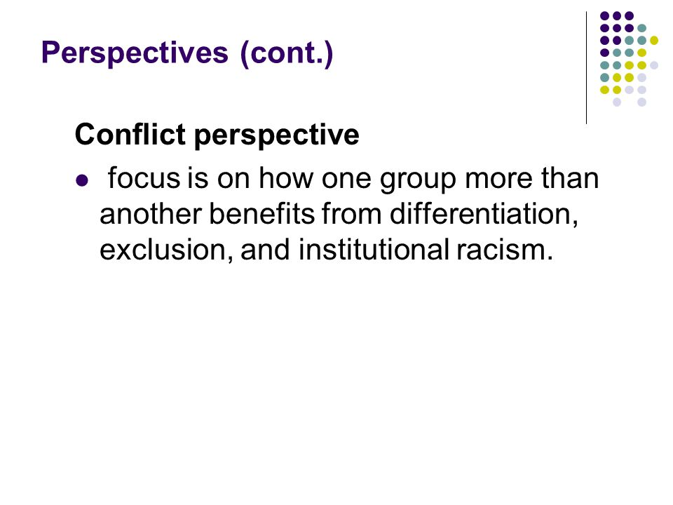Perspectives (cont.) Conflict perspective