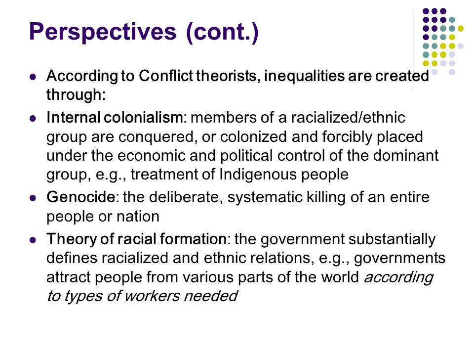 Perspectives (cont.) According to Conflict theorists, inequalities are created through: