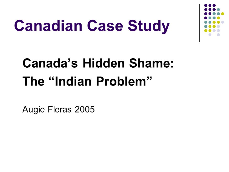 Canadian Case Study The Indian Problem Canada's Hidden Shame: