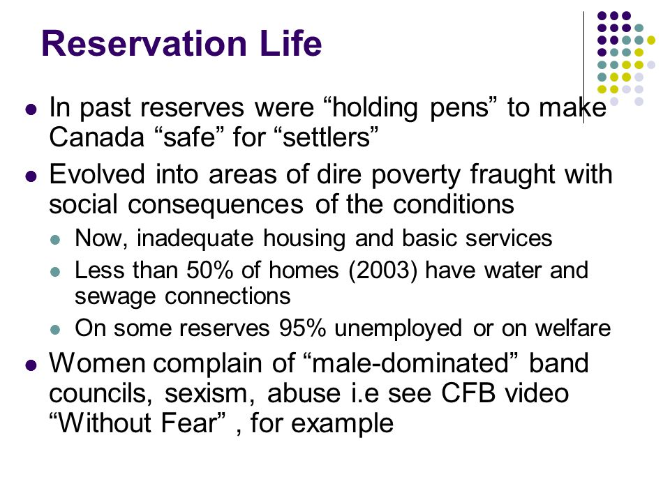 Reservation Life In past reserves were holding pens to make Canada safe for settlers