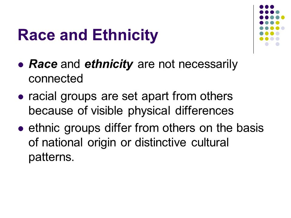 Race and Ethnicity Race and ethnicity are not necessarily connected