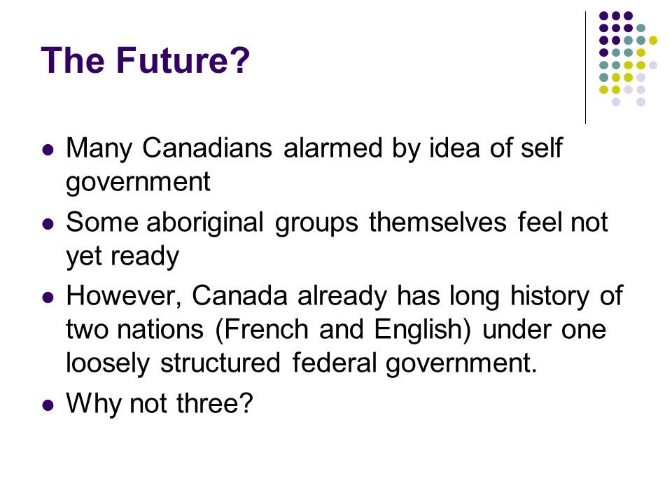The Future Many Canadians alarmed by idea of self government