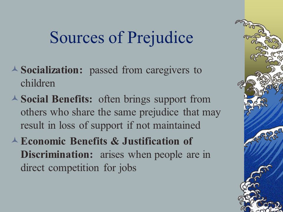 Sources of Prejudice Socialization: passed from caregivers to children