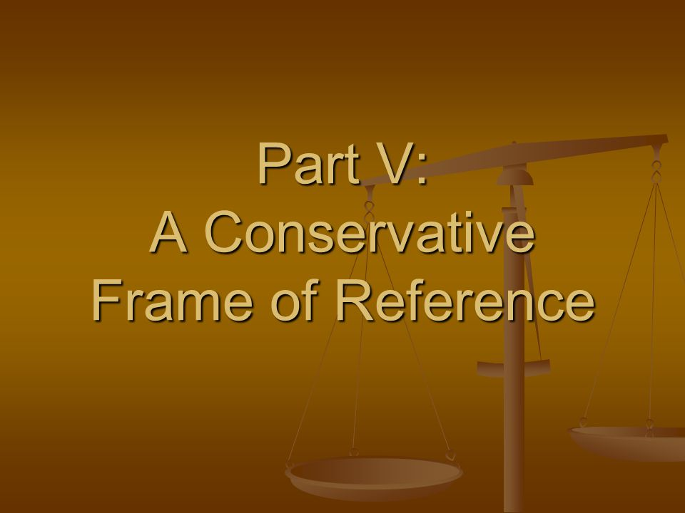 Part V: A Conservative Frame of Reference