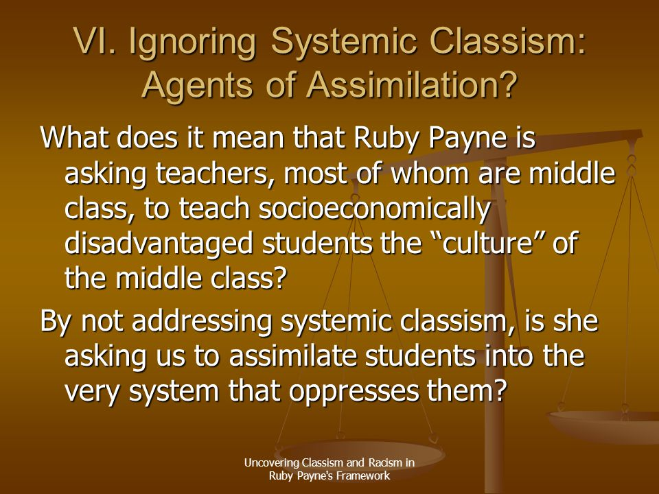 VI. Ignoring Systemic Classism: Agents of Assimilation