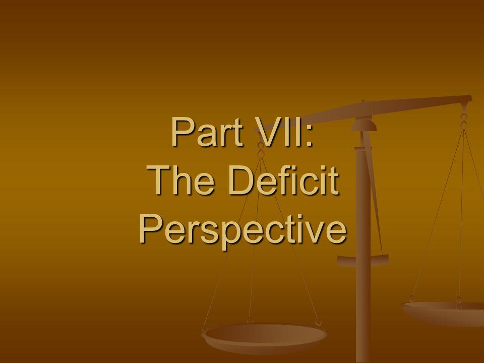 Part VII: The Deficit Perspective