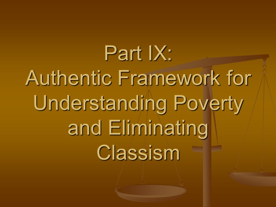 Part IX: Authentic Framework for Understanding Poverty and Eliminating Classism