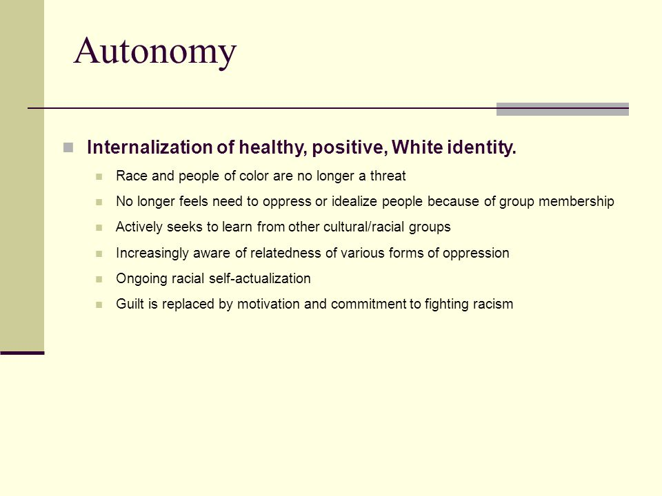Autonomy Internalization of healthy, positive, White identity.