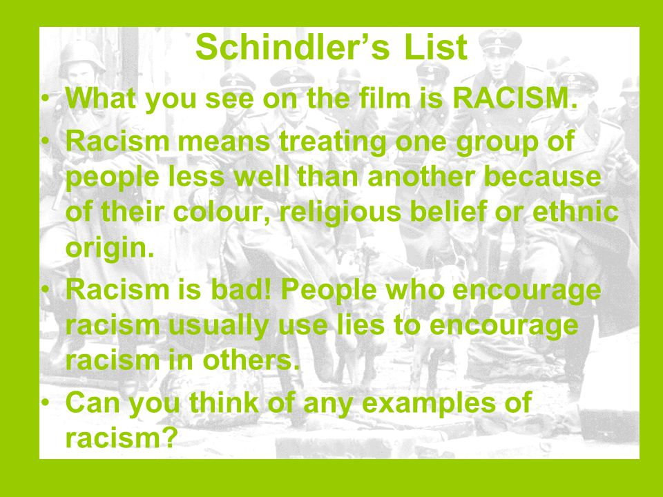 Schindler's List What you see on the film is RACISM.