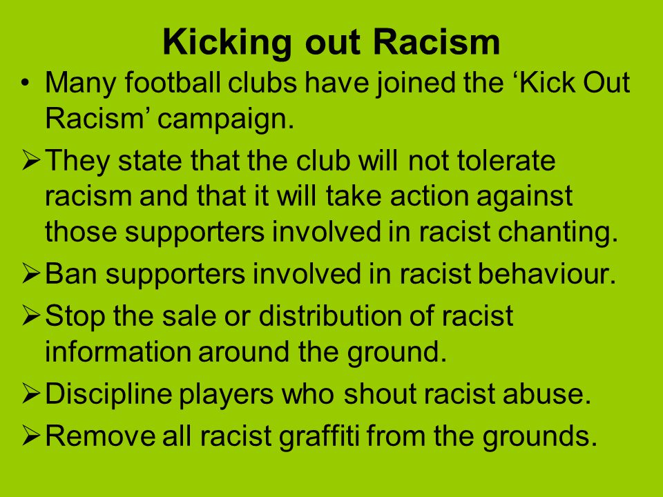 Kicking out Racism Many football clubs have joined the 'Kick Out Racism' campaign.