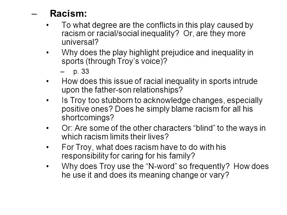 Racism: To what degree are the conflicts in this play caused by racism or racial/social inequality Or, are they more universal