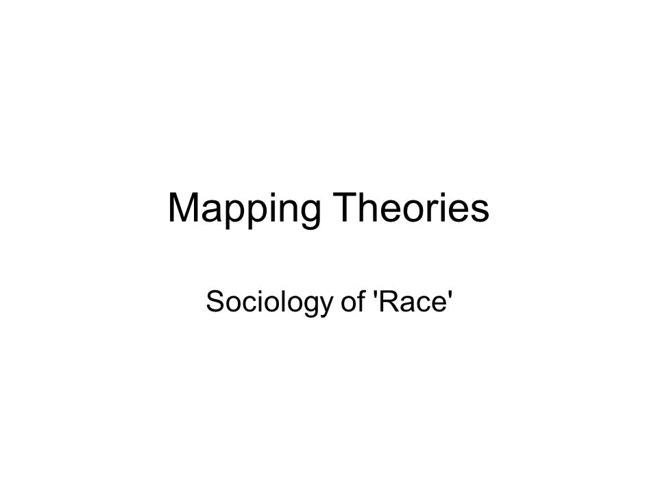Mapping Theories Sociology of Race