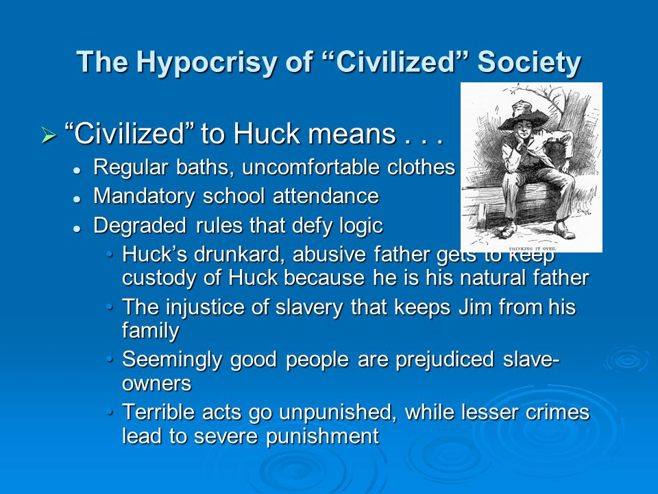 huck finn hypocrisy of society Adventures of huckleberry finn champions of the novel reply that it is a satire, a scathing attack on the hypocrisy and prejudice of a society that pretends to honor virtue while condoning slavery.