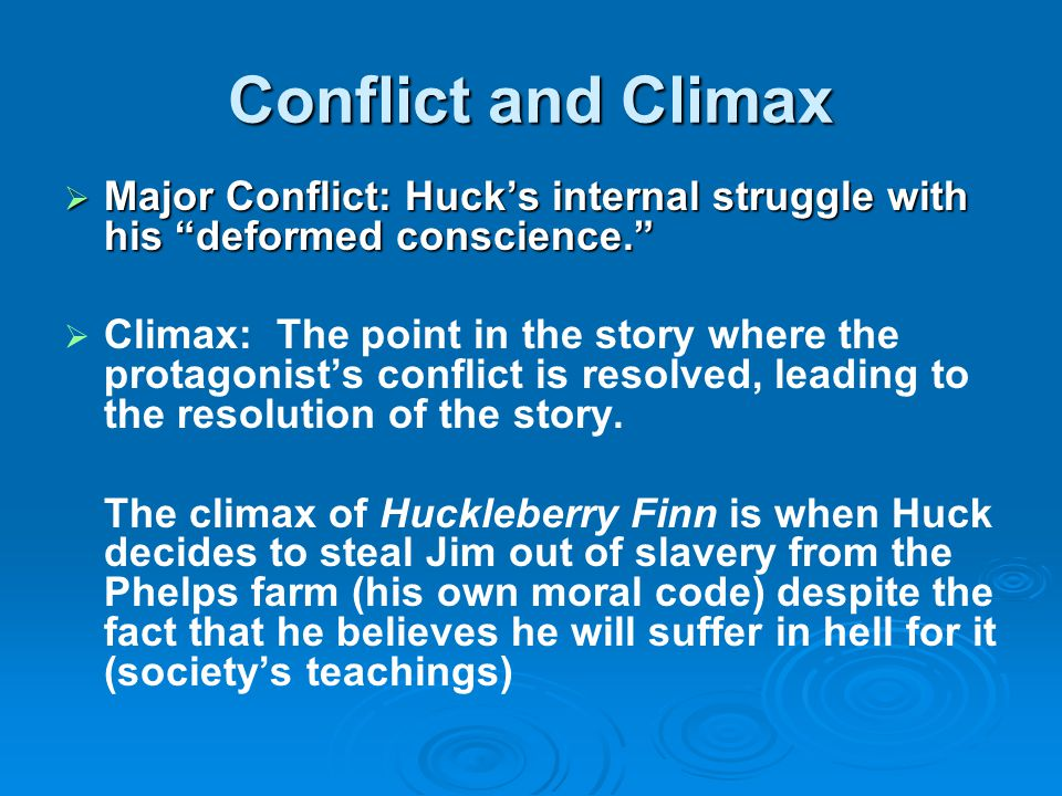 Conflict and Climax Major Conflict: Huck's internal struggle with his deformed conscience.