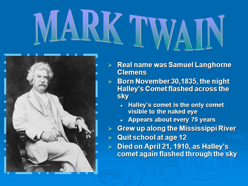 MARK TWAIN Real name was Samuel Langhorne Clemens
