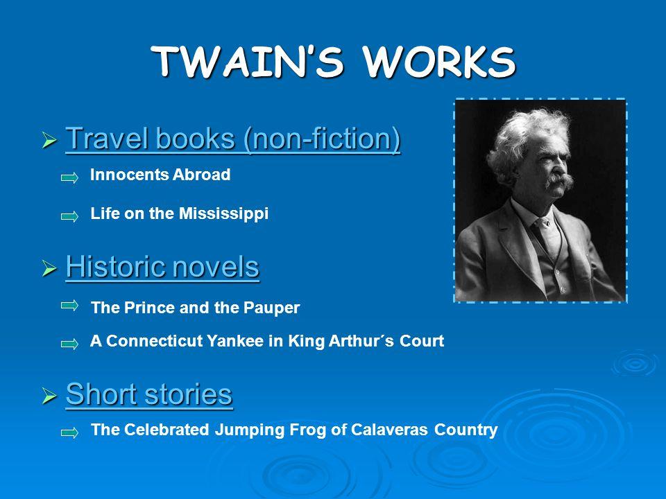 TWAIN'S WORKS Travel books (non-fiction) Historic novels Short stories