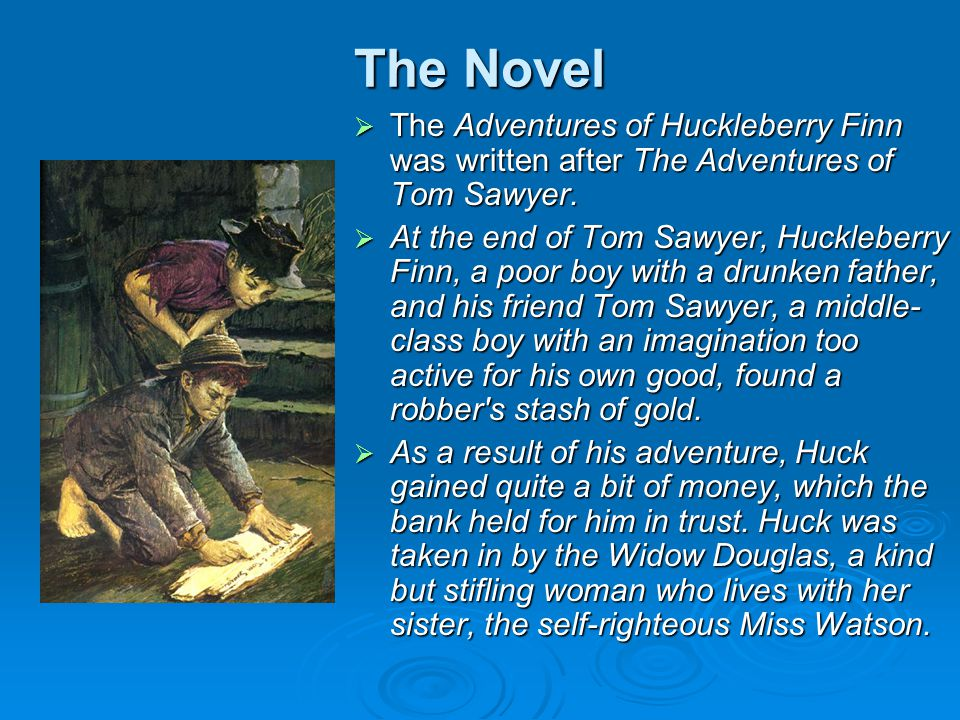 The Novel The Adventures of Huckleberry Finn was written after The Adventures of Tom Sawyer.