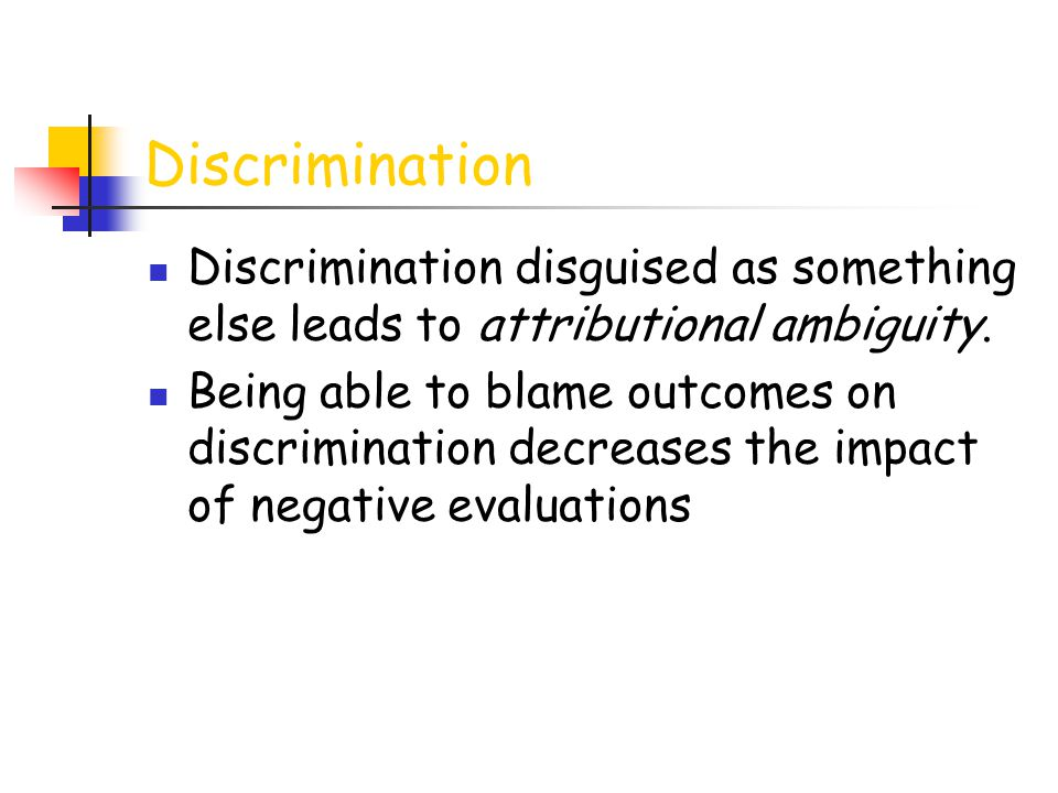 Discrimination Discrimination disguised as something else leads to attributional ambiguity.