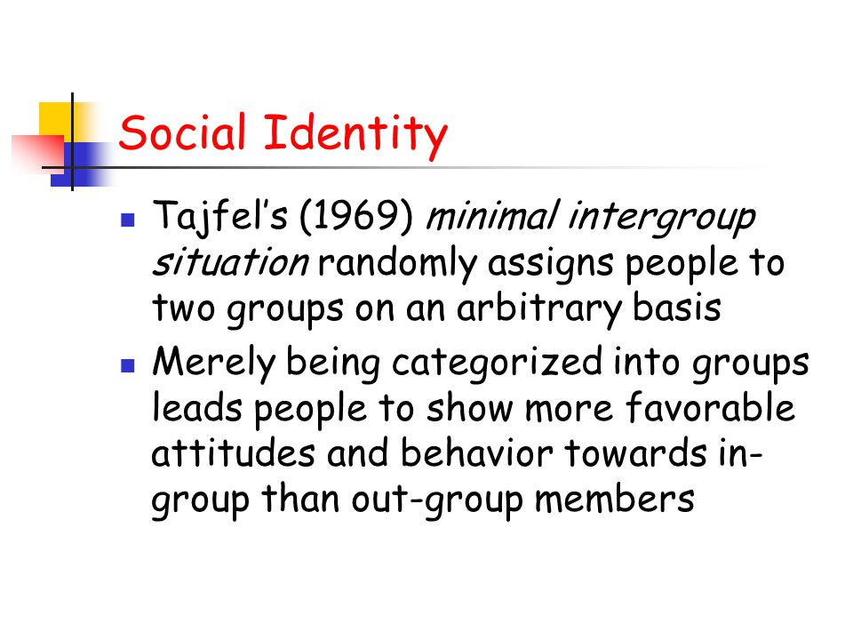 Social Identity Tajfel's (1969) minimal intergroup situation randomly assigns people to two groups on an arbitrary basis.