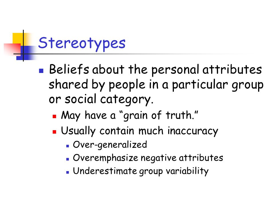 Stereotypes Beliefs about the personal attributes shared by people in a particular group or social category.