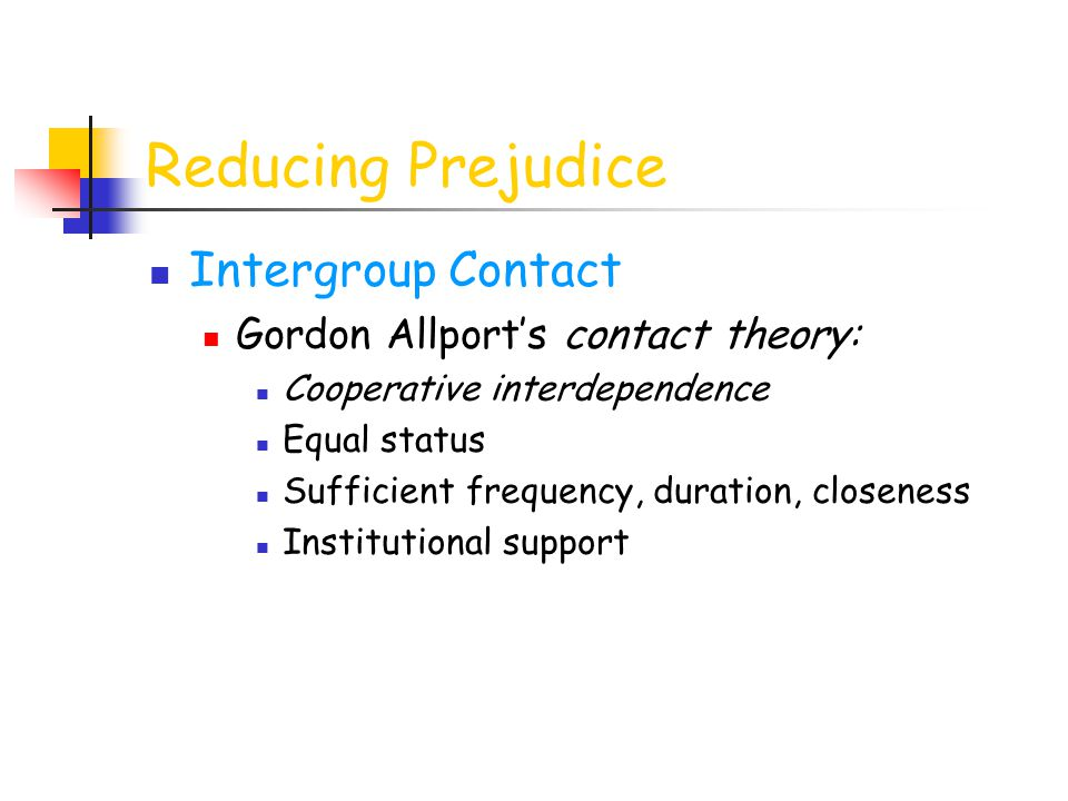 Reducing Prejudice Intergroup Contact Gordon Allport's contact theory:
