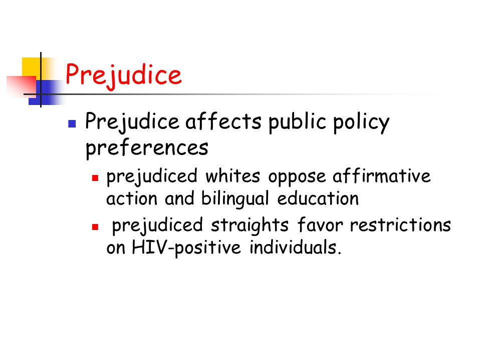 Prejudice Prejudice affects public policy preferences