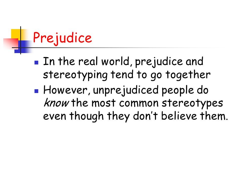 Prejudice In the real world, prejudice and stereotyping tend to go together.