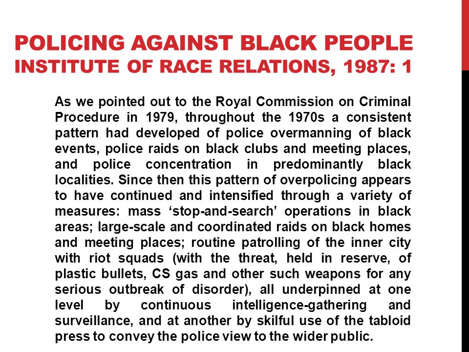 Policing against black people Institute of Race Relations, 1987: 1